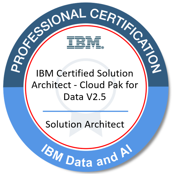 IBM Certified Solution Architect - Cloud Pak for Data V2.5