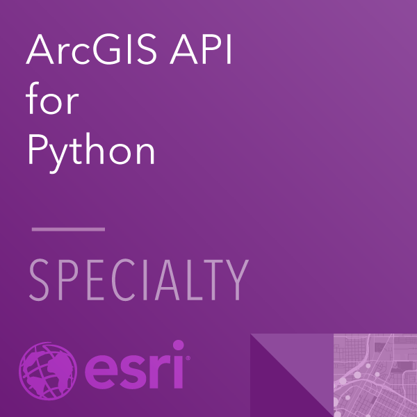 ArcGIS API for Python Specialty 20-001