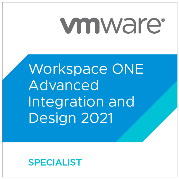VMware Specialist - Workspace ONE Advanced Integration and Design 2021